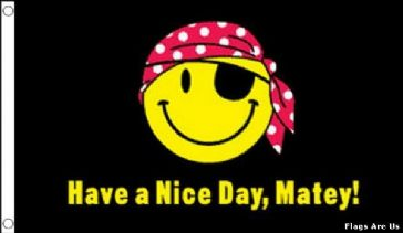 Have A Nice Day Matey !  (Smiley Face)